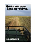 WHERE THE LAND GOES ON FOREVER by S.