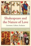 Shakespeare and the Nature of Love : Literature, Culture, Evolution